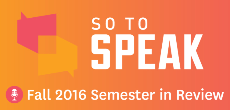 'So to Speak' Podcast: Fall 2016 Semester in Review