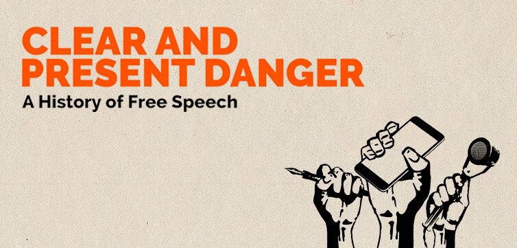Clear And Present Danger: Why free speech?