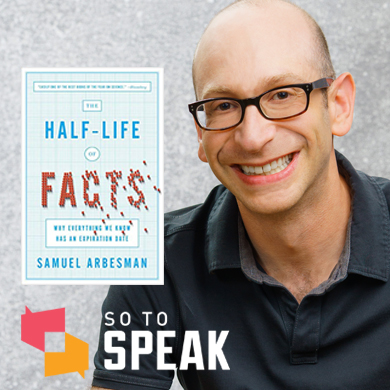 So to Speak podcast: 'The Half-Life of Facts' with Samuel Arbesman