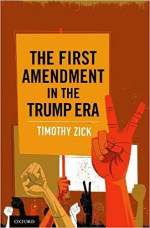 The First Amendment in the Trump Era (Oxford University Press)