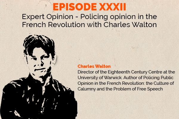 Clear and Present Danger – Episode 32: Policing opinion in the French Revolution with Charles Walton