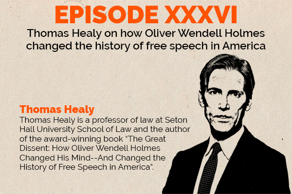 Clear and Present Danger – Episode 36: Expert opinion – Thomas Healy on how Oliver Wendell Holmes changed the history of free speech in America