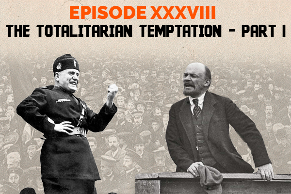 Clear and Present Danger – Episode 38: The Totalitarian Temptation – Part I