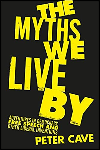 """The Myths We Live By: Adventures in Democracy, Free Speech and Other Liberal Inventions"" Cover"