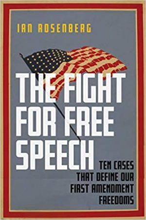 The fight for free speech: Ten cases that define our First Amendment freedoms - book cover