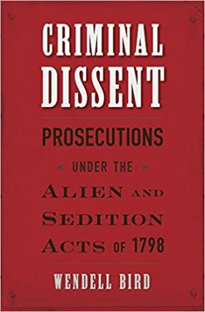 Cover of Criminal Dissent: Prosecutions under the Alien and Sedition Acts of 1798