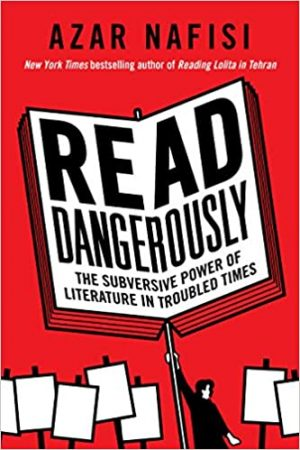Read Dangerously: The Subversive Power of Literature in Troubled Times cover