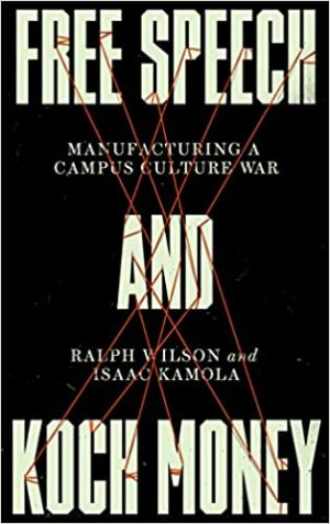 Free Speech and Koch Money: Manufacturing a Campus Culture War cover