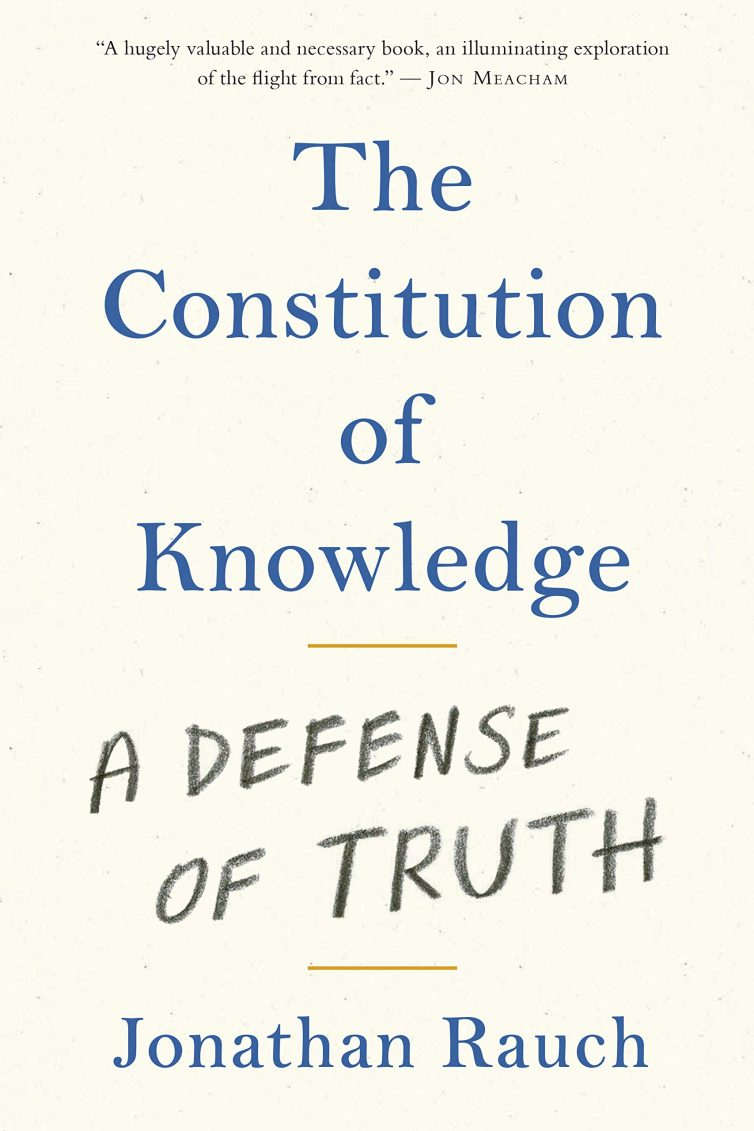 The Constitution of Knowledge: A Defense of Truth by Jonathan Rauch