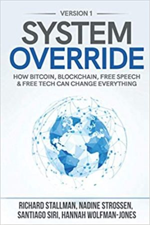 System Override: How Bitcoin, Blockchain, Free Speech & Free Tech Can Change Everything cover