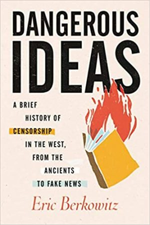 Dangerous Ideas: A Brief History of Censorship in the West, from the Ancients to Fake News cover
