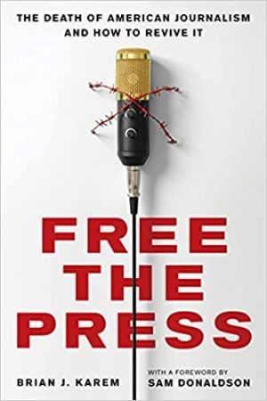 Free the Press: The Death of American Journalism and How to Revive It cover