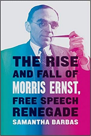 The Rise and Fall of Morris Ernst, Free Speech Renegade cover