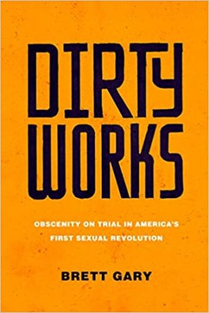 Dirty Works: Obscenity on Trial in America's First Sexual Revolution cover