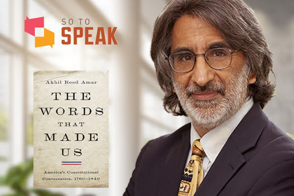 So to Speak podcast: First Amendment history with Yale Professor Akhil Amar